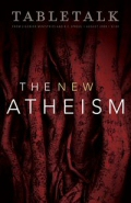 Tabletalk Magazine, August 2008: The New Atheism