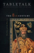 Tabletalk Magazine, July 2008: The 8th Century