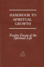 Handbook to Spiritual Growth: Twelve Facets of the Spiritual Life