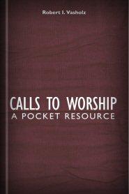 Calls to Worship: A Pocket Resource