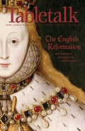 Tabletalk Magazine, November 2007: The English Reformation