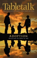 Tabletalk Magazine, March 2007: Adoption, Reflecting the Grace of God