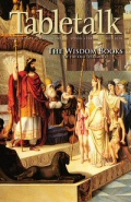 Tabletalk Magazine, February 2007: The Wisdom Books of the Old Testament