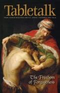 Tabletalk Magazine, December 2006: The Freedom of Forgiveness