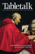Tabletalk Magazine, August 2006: The History of the Church in the Sixth Century