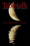 Tabletalk Magazine, June 2006: The Problem of Evil