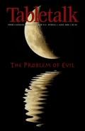 Tabletalk Magazine, June 2006: The Problem of Evil
