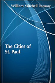 The Cities of St. Paul: Their Influence on His Life and Thought, the Cities of Eastern Asia Minor