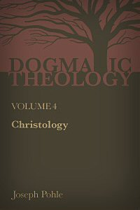 Christology: A Dogmatic Treatise on the Incarnation