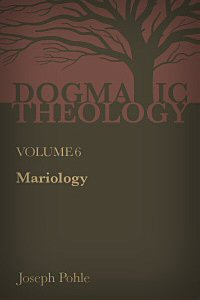 Mariology: A Dogmatic Treatise on the Blessed Virgin Mary