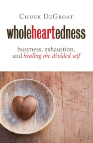 Wholeheartedness: Busyness, Exhaustion, and Healing the Divided Self