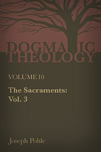 The Sacraments: A Dogmatic Treatise, vol. 3