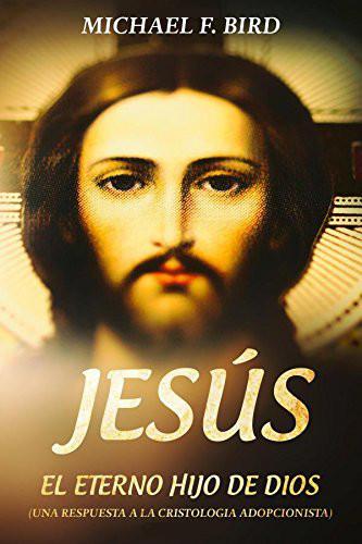 Jesús el eterno Hijo de Dios