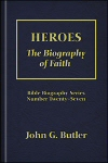 Heroes: The Biography of Faith (Hebrews 11)