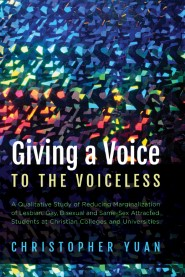 Giving a Voice to the Voiceless: A Qualitative Study of Reducing Marginalization of Lesbian, Gay, Bisexual and Same-Sex Attracted Students at Christian Colleges and Universities