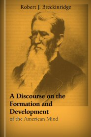 A Discourse on the Formation and Development of the American Mind