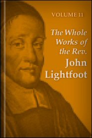 The Whole Works of the Rev. John Lightfoot, vol. 13