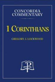 Concordia Commentary: 1 Corinthians