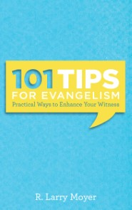 101 Tips for Evangelism: Practical Ways to Enhance Your Witness