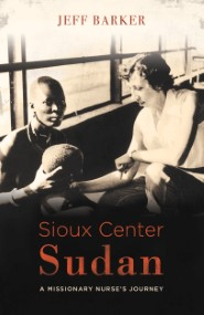 Sioux Center Sudan: A Missionary Nurse's Journey