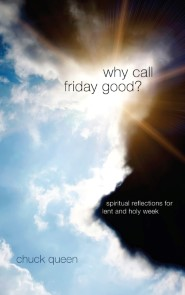 Why Call Friday Good? Spiritual Reflections for Lent and Holy Week