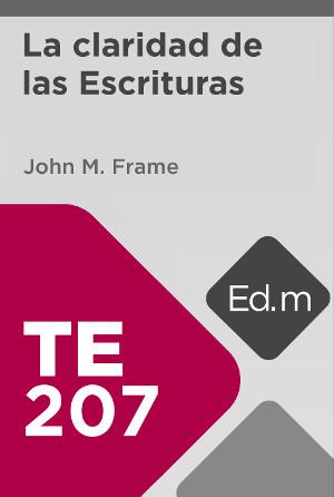 Ed. Móvil: TE207 La claridad de las Escrituras