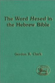 """The Word """"Hesed"""" in the Hebrew Bible"""