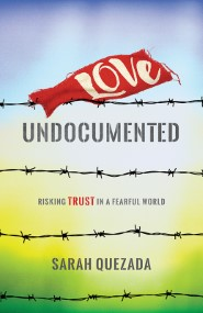 Love Undocumented: Risking Trust in a Fearful World