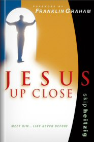 Jesus Up Close: Meet Him . . . Like Never Before