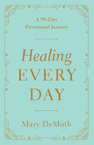 Healing Every Day: A 90-Day Devotional Journey