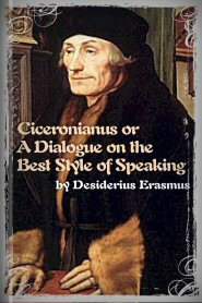 Ciceronianus or A Dialogue on the Best Style of Speaking