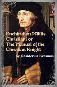 Enchiridion Militis Christiani or The Manual of the Christian Knight