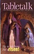 Tabletalk Magazine, April 2001: The Resurrection of Christ