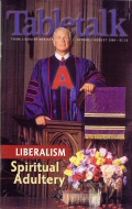 Tabletalk Magazine, August 2000: Liberalism: Spiritual Adultery