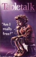 """Tabletalk Magazine, January 2000: """"Am I Really Free?"""""""