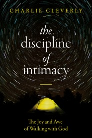 The Discipline of Intimacy: The Joy and Awe of Walking with God