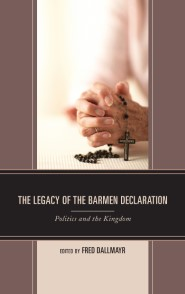 The Legacy of the Barmen Declaration: Politics and the Kingdom