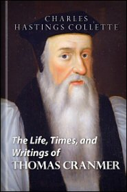 The Life, Times, and Writings of Thomas Cranmer