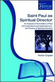 Saint Paul as Spiritual Director: An Analysis of the Imitation of Paul with Implications and Applications to the Practice of Spiritual Direction