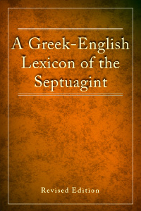 A Greek-English Lexicon of the Septuagint, Revised Edition