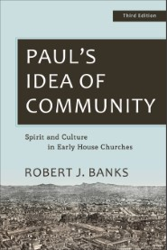 Paul's Idea of Community: Spirit and Culture in Early House Churches, 3rd ed.