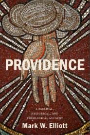 Providence: A Biblical, Historical, and Theological Account