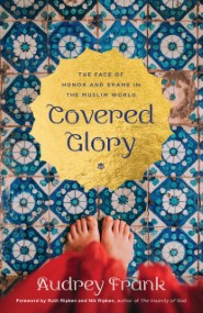 Covered Glory: The Face of Honor and Shame in the Muslim World