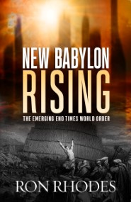 New Babylon Rising: The Emerging End Times World Order