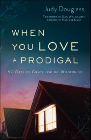 When You Love a Prodigal: 90 Days of Grace for the Wilderness