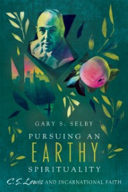 Pursuing an Earthy Spirituality: C. S. Lewis and Incarnational Faith