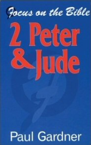 Focus on the Bible: 2 Peter & Jude