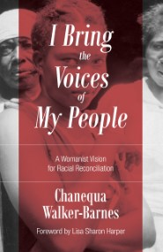 I Bring the Voices of My People: A Womanist Vision for Racial Reconciliation