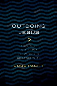 Outdoing Jesus: Seven Ways to Live Out the Promise of