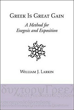 Greek Is Great Gain: A Method for Exegesis and Exposition